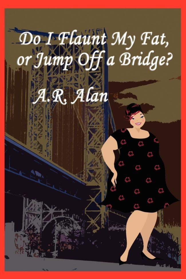 Do I Flaunt My Fat or Jump Off a Bridge cover